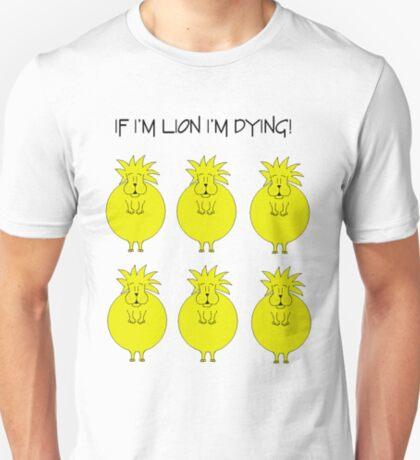 If I'm Lion I'm Dying! T-Shirt