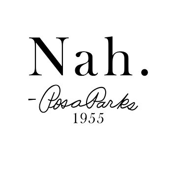 Nah. - Rosa Parks 1955 Quote , Civil Rights Political Social Activist Dissent Civil Disobedience  by 321Outright