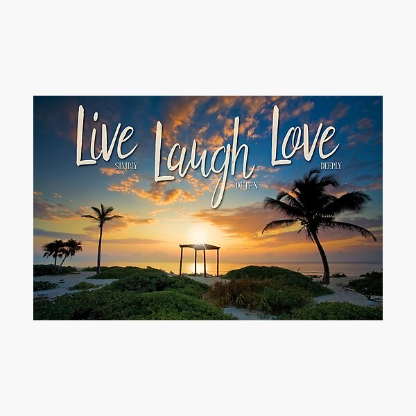 Live Laugh Love - Give Back to Nature Photographic Print