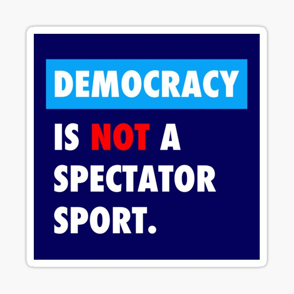 DEMOCRACY is not a spectator sport Sticker