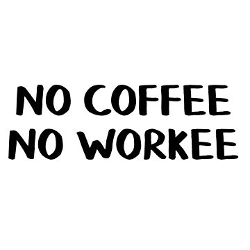 No coffee no workee by allthetees