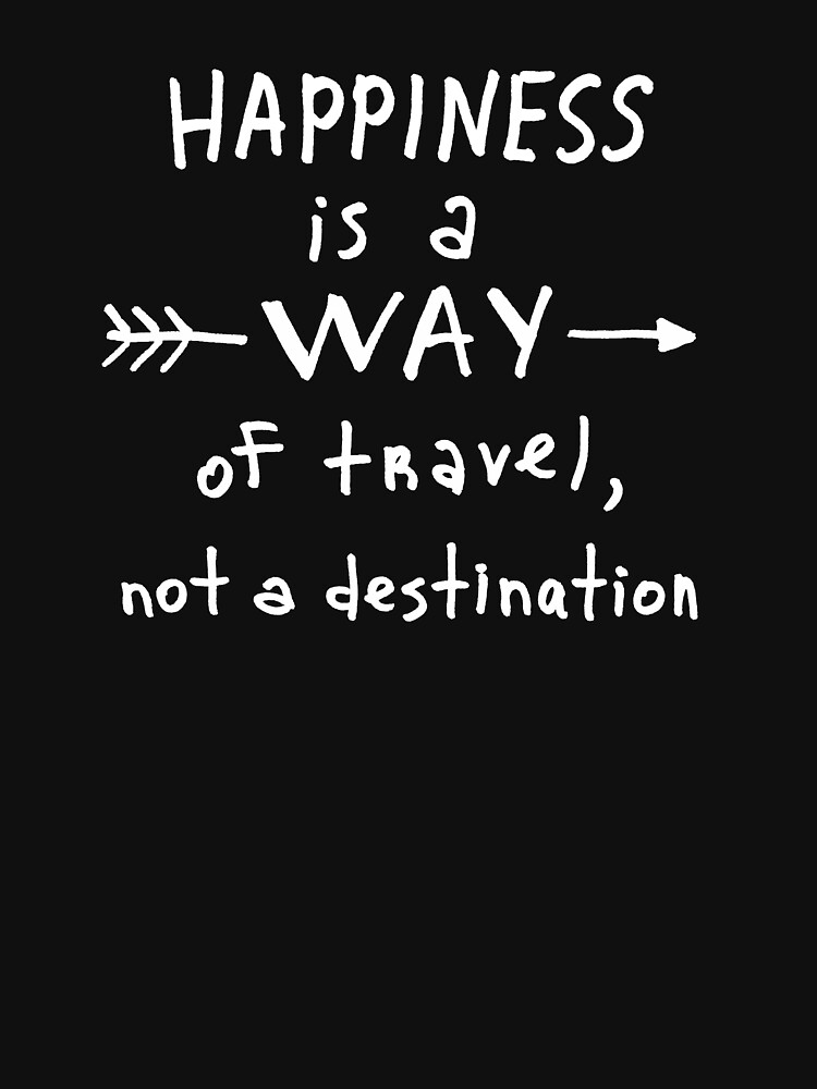 Happiness is a way of travel, not a destination by syrykh