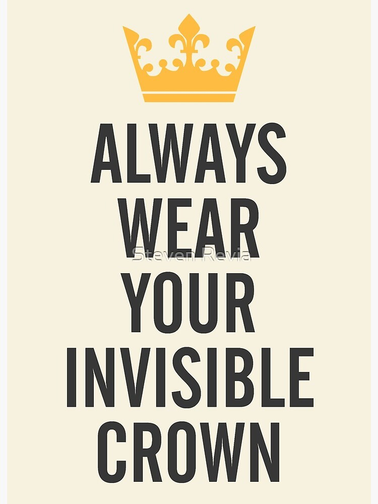 Always Wear Your Invisible Crown Motivational Quote For Strong Women Free Wanderlust Inspirational Positive Vibes Art Board Print By Spallutos Redbubble