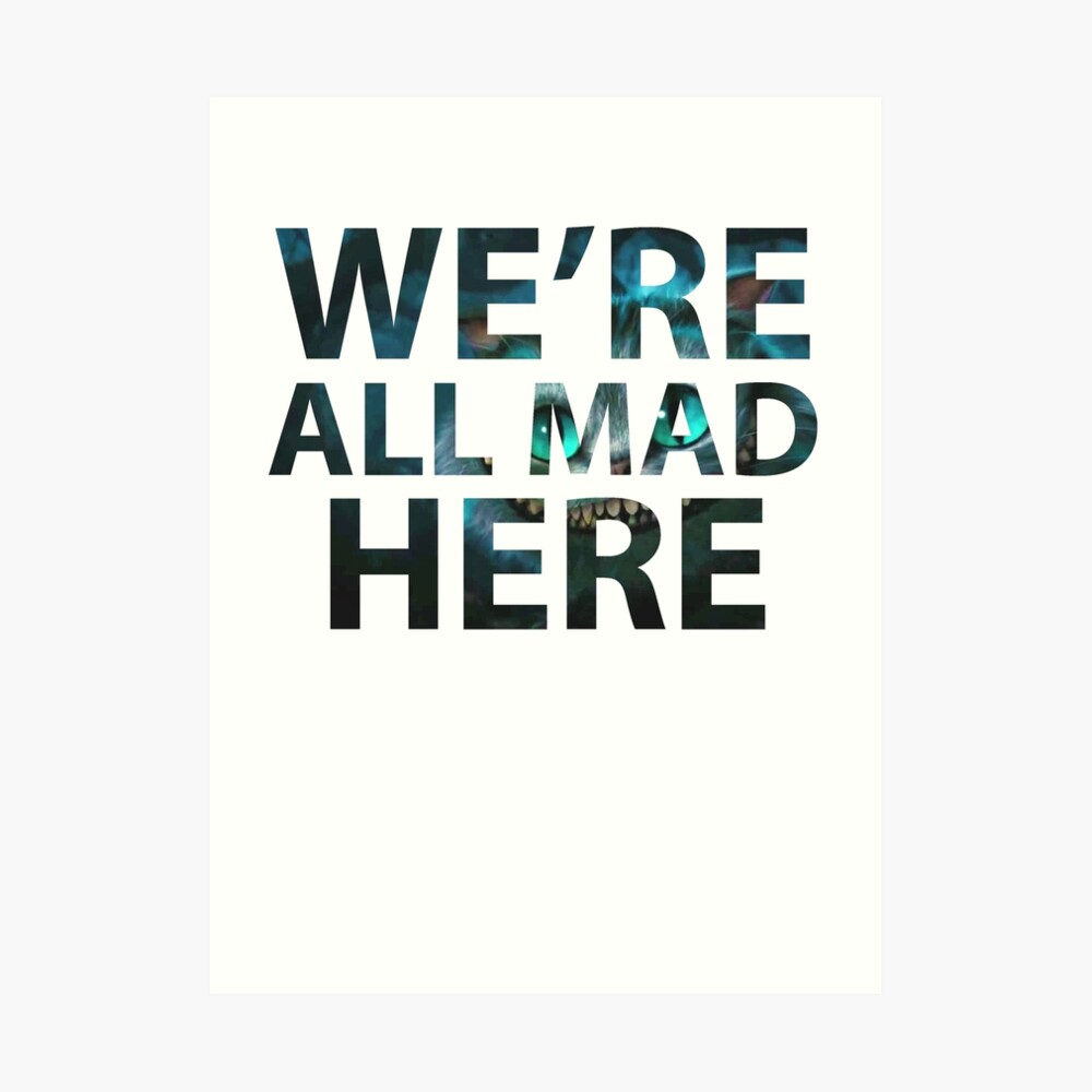 We're all mad here - Cheshire Cat Art Print