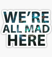 We're all mad here - Cheshire Cat Sticker