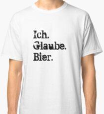 Ich. Glaube. Bier. Classic T-Shirt