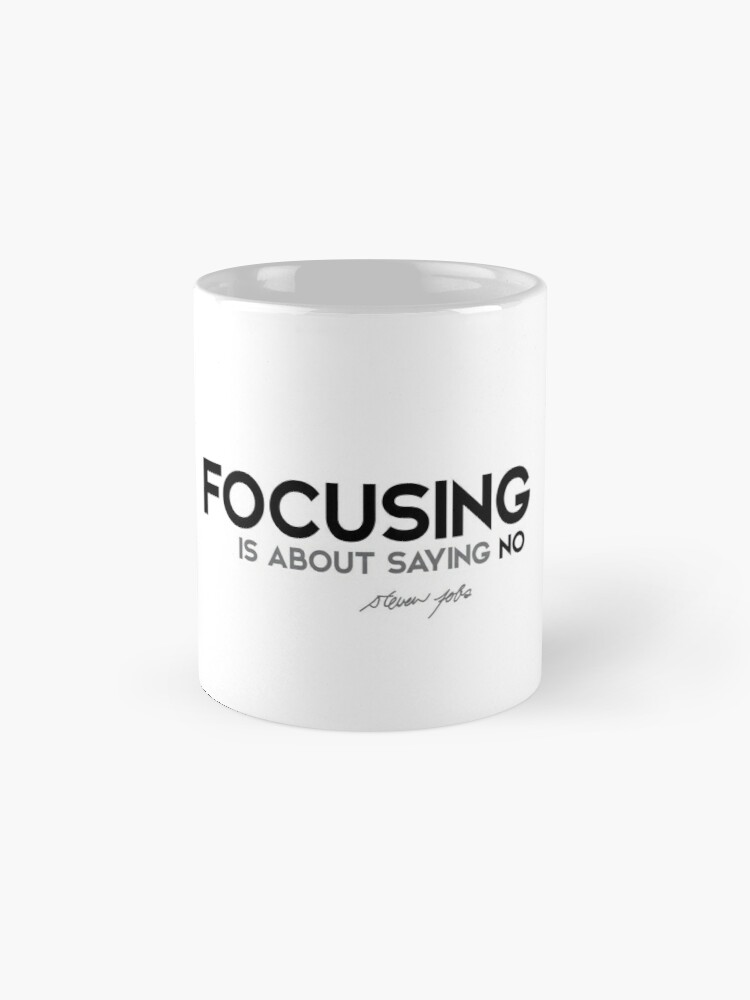 Alternate view of focusing is about saying no - steve jobs Mug
