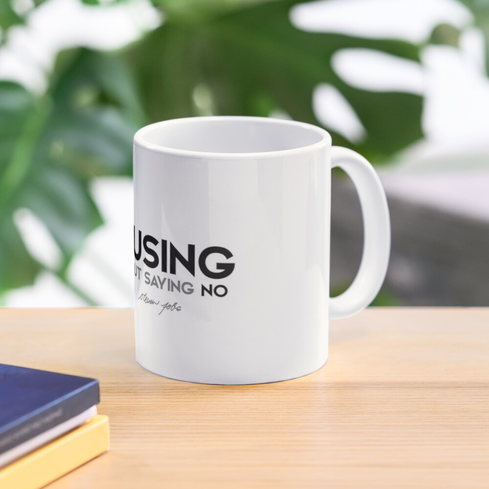 focusing is about saying no - steve jobs Mug