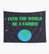 Earth with the message - feed the world - be a farmer Wall Tapestry