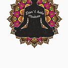 Don't hate meditate t shirt yoga meditation indian mandala by stefanof