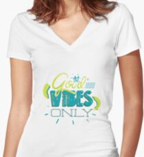 Good Vibes Only T-Shirt Women's Fitted V-Neck T-Shirt