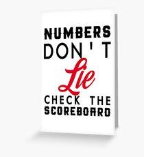 NUMBERS DONT LIE CHECK THE SCOREBOARD Greeting Card