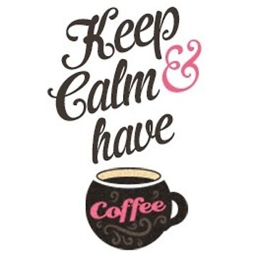 Keep calm and have coffee by Emily-Desgins