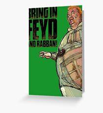 Bring in FEYD and Rabban! Greeting Card