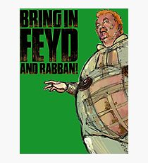 Bring in FEYD and Rabban! Photographic Print
