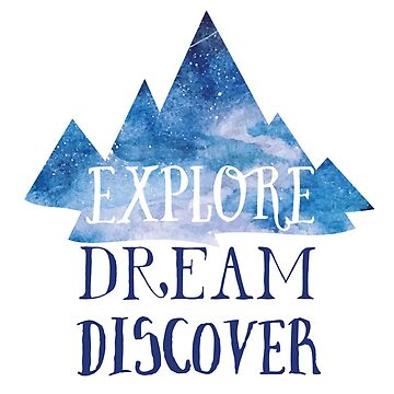 Explore, Dream, Discover by tpitre96