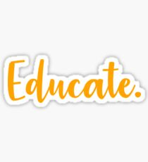 Educate. Sticker
