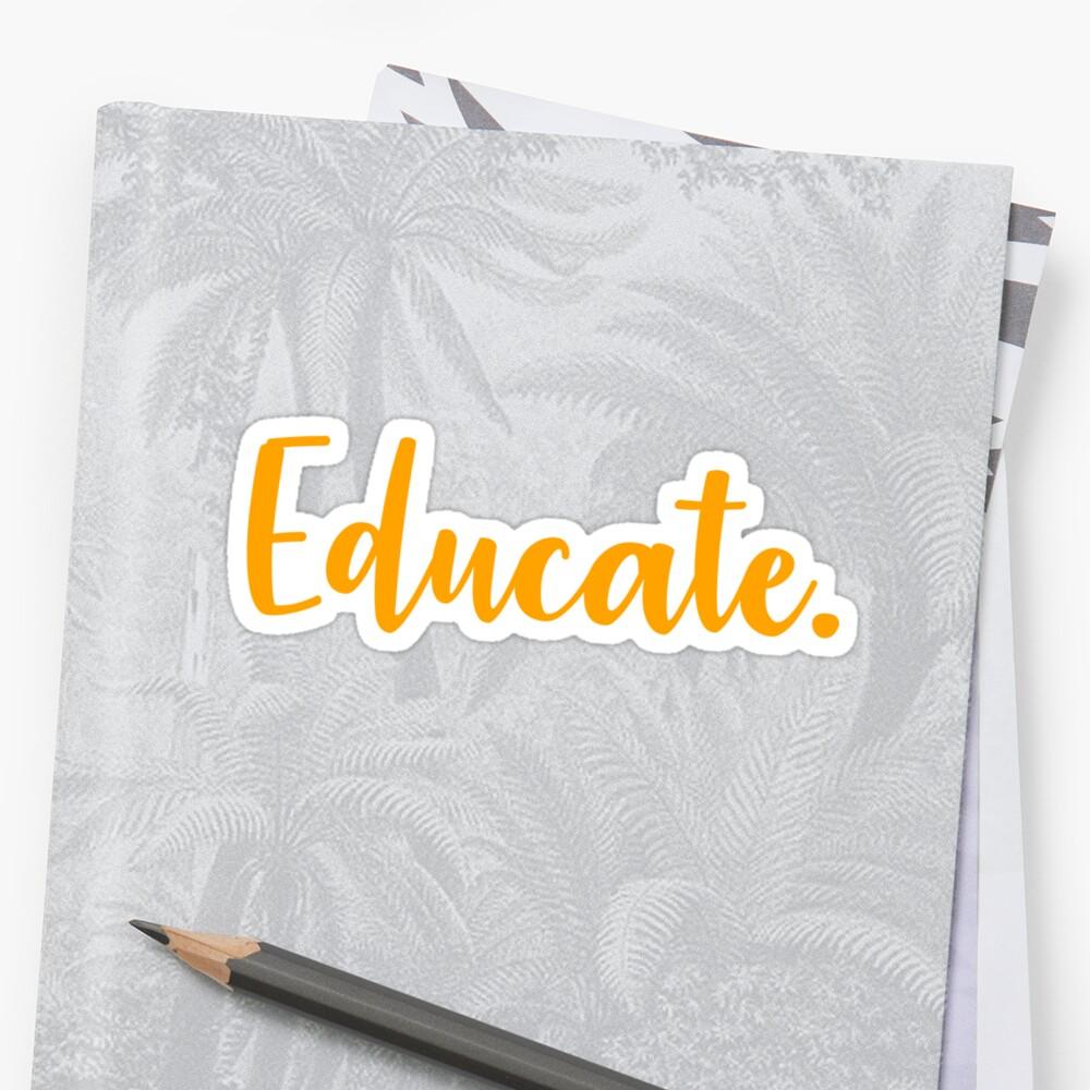 Educate. Sticker