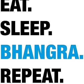 Eat. Sleep. Bhangra. Repeat. by mersanto