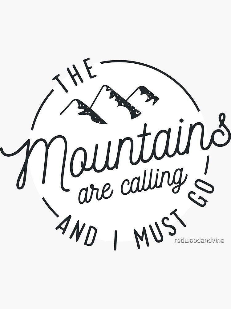 The Mountains Are Calling And I Must Go by redwoodandvine