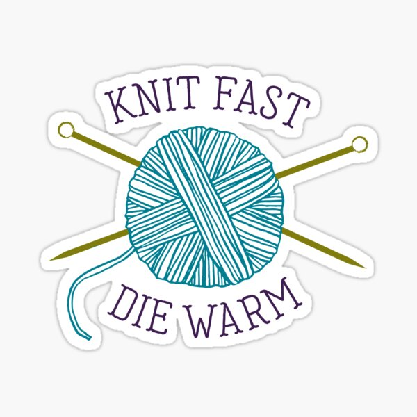 Knit Fast Die Warm Sticker