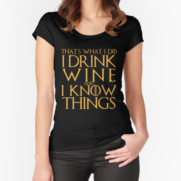 I Drink Wine and I Know Things T-Shirt Fitted Scoop T-Shirt