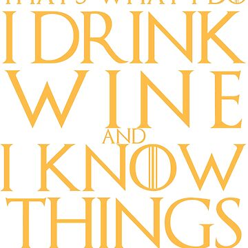 I Drink Wine and I Know Things T-Shirt by AlienFrogTees