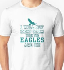 Flying Eagles Shirt - I Will Not Keep Calm When The Eagles Are On - Eagles Fans Unisex T-Shirt
