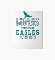 Flying Eagles Shirt - I Will Not Keep Calm When The Eagles Are On - Eagles Fans Art Board