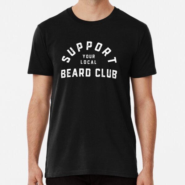 Support your Local Beard Club T-Shirt for Bearded Men Premium T-Shirt