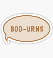 "I was saying ""Boo-urns"" Sticker"