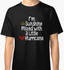 I'm sunshine mixed with a little hurricane t-shirt , tee gift idea Classic T-Shirt