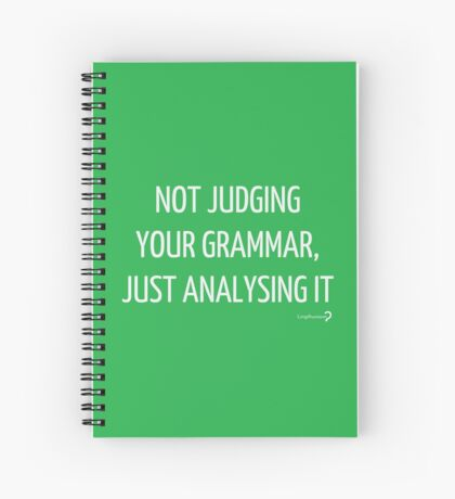 Not judging your grammar, just analysing it - Notebook in white on green Spiral Notebook