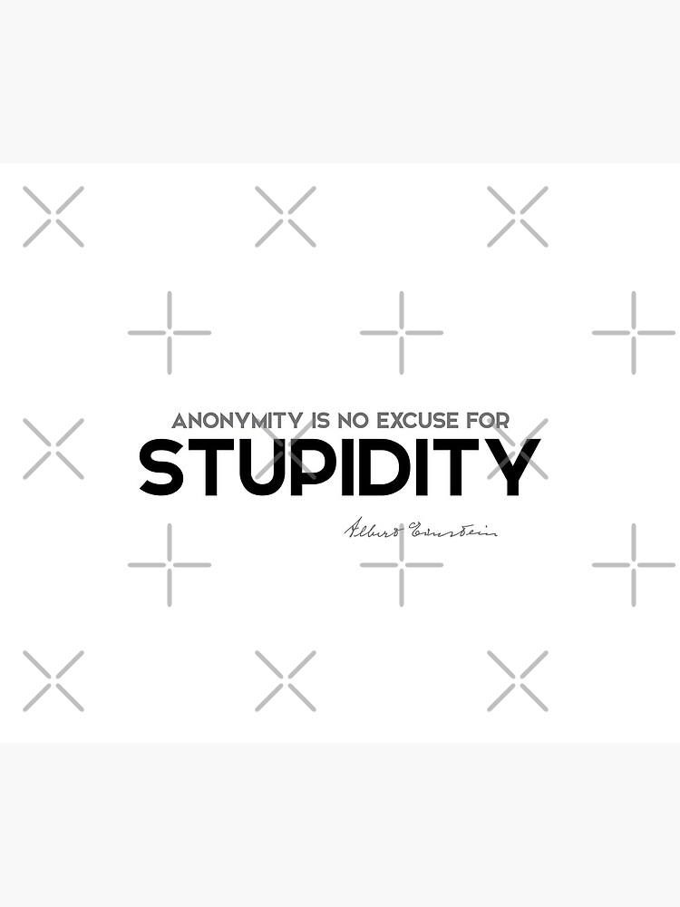 anonymity, stupidity - albert einstein by razvandrc