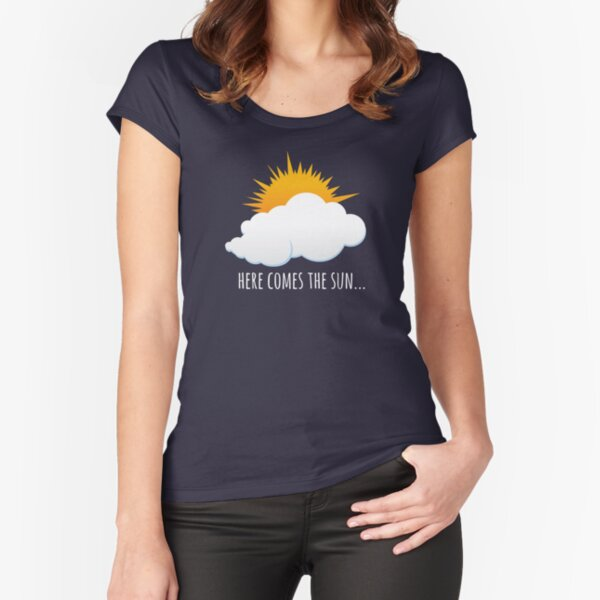 Here Comes The Sun Fitted Scoop T-Shirt