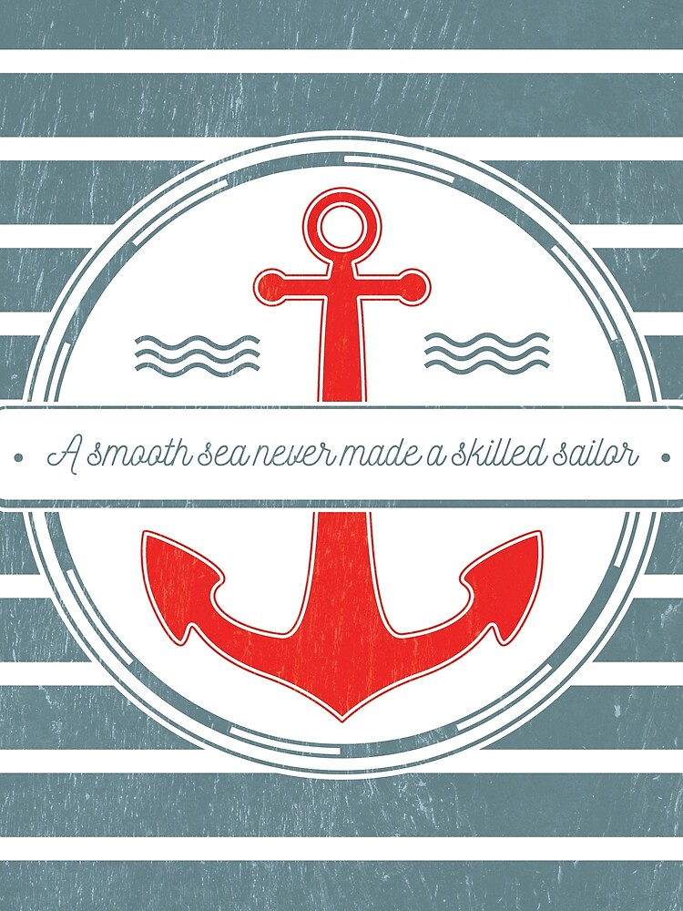 A Smooth Sea Never Made a Skilled Sailor by the99thstudio