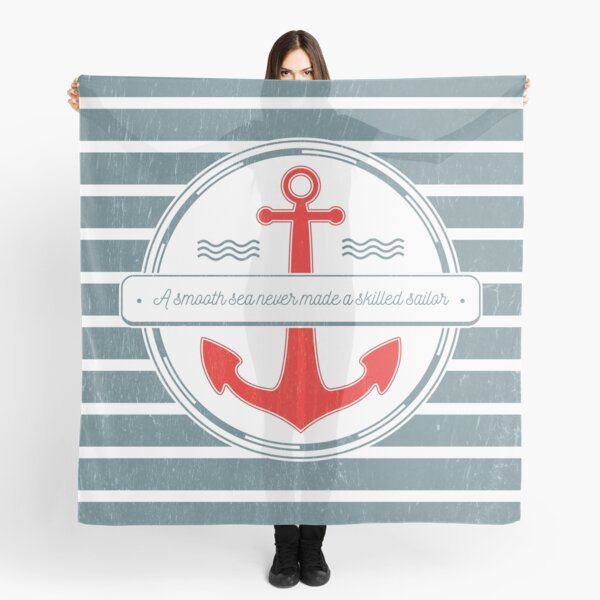 A Smooth Sea Never Made a Skilled Sailor Scarf