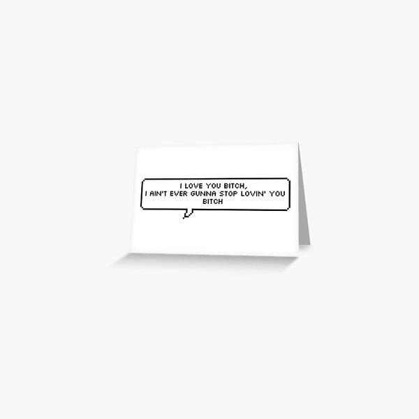 I Love You Bitch Greeting Card