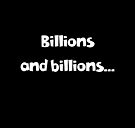 Billions and billions.. by scarlet monahan