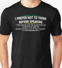 I Prefer Not To Think Before Speaking I Like Being Just As Surprised As Everyone Else By What Comes out of My Mouth Funny Geek Nerd T-Shirt