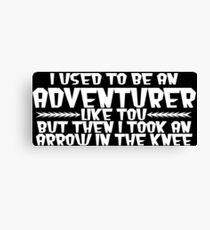I USED TO BE AN ADVENTURER LIKE YOU, BUT THEN I TOOK AN ARROW IN THE KNEE Funny Geek Nerd Canvas Print