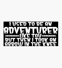 I USED TO BE AN ADVENTURER LIKE YOU, BUT THEN I TOOK AN ARROW IN THE KNEE Funny Geek Nerd Photographic Print