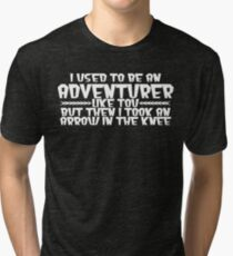 I USED TO BE AN ADVENTURER LIKE YOU, BUT THEN I TOOK AN ARROW IN THE KNEE Funny Geek Nerd Tri-blend T-Shirt