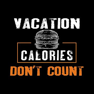 Vacation Calories Don't Count by SmartStyle