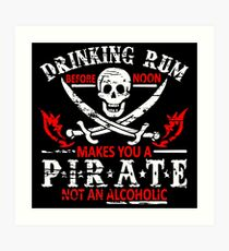 DRINKING RUM MAKES YOU A PIRATE Art Print