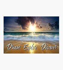 Dream Explore Discover - Give Back to Nature  Photographic Print