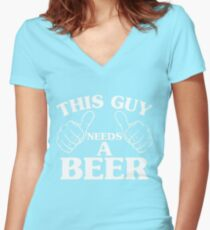 THIS GUY NEEDS A BEER Women's Fitted V-Neck T-Shirt