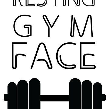 Resting Gym Face  by RoccoDesign