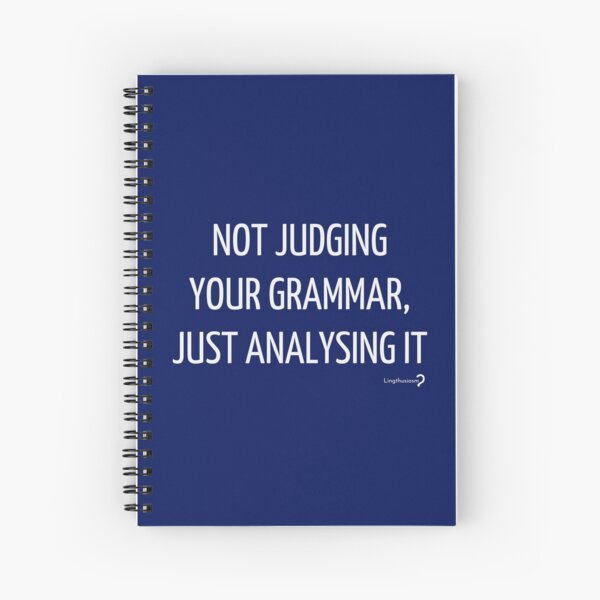 Not judging your grammar, just analysing it - Notebook in white on blue Spiral Notebook