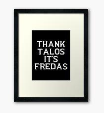 THANK TALOS IT'S FREDAS Framed Print